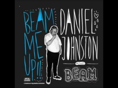 Daniel Johnston and Beam - Beam Me Up!! (Full Album) 2010