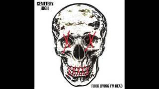 Cemetery High -  Fuck Living I'm Dead