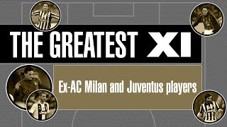 The Greatest XI - Ex-AC Milan and Juventus players