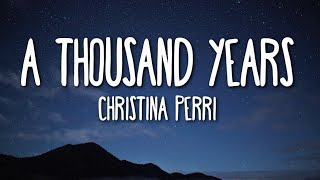 Christina Perri - A Thousand Years (Lyrics) 🎵