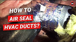 How to Air Seal Ductwork | How To Seal HVAC Ducts | Duct Air Seal DIY | Air Duct Sealing DIY