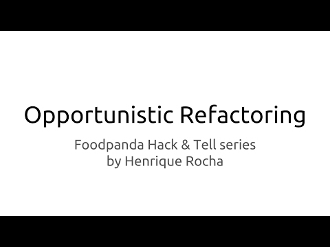 Opportunistic Refactoring - foodpanda Hack & Tell
