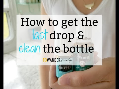 ESSENTIAL OIL TIPS: How to get the last drop & clean the bottle