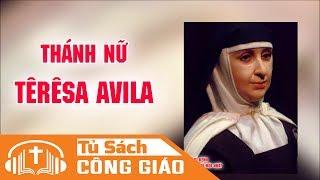 Cuộc Đời Thánh Nữ Têrêsa Avila - Trinh Nữ, Tiến Sĩ Hội Thánh (1515 - 1585)