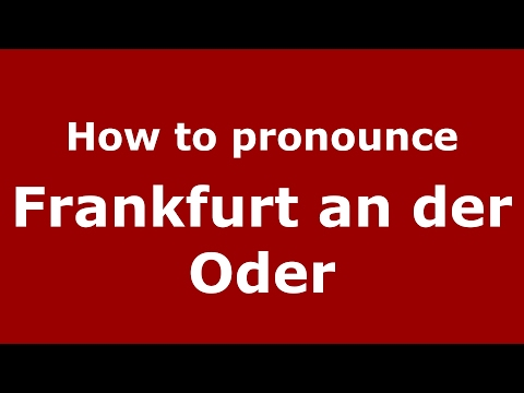 How to pronounce Frankfurt an der Oder (Germany/German) - PronounceNames.com