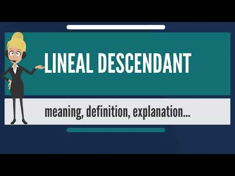 What is LINEAL DESCENDANT? What does LINEAL DESCENDANT mean? LINEAL DESCENDANT meaning & explanation