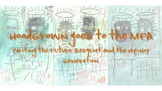 HoodGrown goes to the MFA - Writing the Future: Basquiat and the Hip-Hop Generation