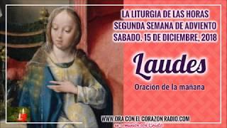 LAUDES -ORACION DE LA MAÑANA- SABADO 15 DE DICIEMBRE, 2018 2ª SEMANA DE ADVIENTO