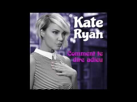 Kate Ryan - Comment Te Dire Adieu (Audio)