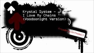 Krystal System - I Love My Chains (Voodoonight Version)