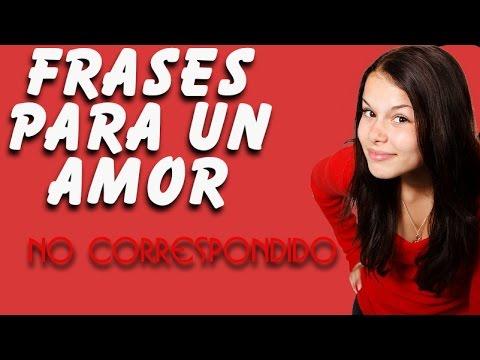 Frases Para Un Amor No Correspondido Youtube