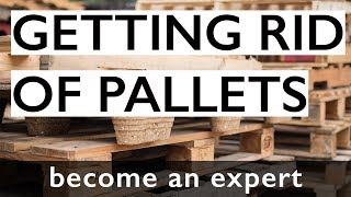 Become An Expert - Getting Rid of Pallets