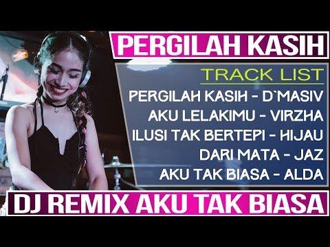 DJ REMIX BREAKBEAT PERGILAH KASIH (D`Masiv) VS AKU TAK BIASA (Alda)
