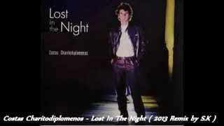 Costas Charitodiplomenos - Lost In The Night  2013 Remix by S.K