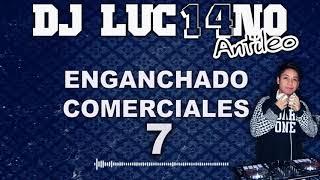 ENGANCHADO COMERCIALES 7 (2018) - Mixer Zone Dj Luc14no Antileo - V.A