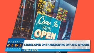 Stores Open On Thanksgiving Day 2017 & Hours | Digital News Today Tv