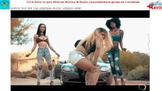 2017 Liberian Music Videos Top 30 (AfroPop Afrobeat AfroDance)