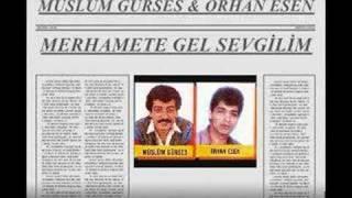 MÜSLÜM GÜRSES & ORHAN ESEN - MERHAMETE GEL SEVGİLİM