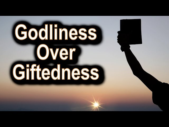 Godliness Over Giftedness - 1 Timothy 3:1-13 – August 30th, 2020