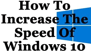 Windows 10 - How To Make It Faster And Increase Performance