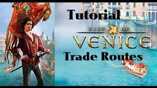 Rise of Venice - Trade Routes Tutorial Part 1