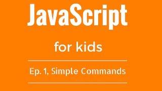 JavaScript Tutorial for KIDS! - Ep  1, Simple Commands