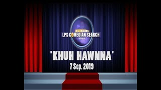 LPS Comedian Search 2019 Khuh hawnna