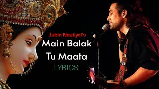 Jubin Nautiyal: Main Balak Tu Mata | Hindi Lyrics | मैं बालक तु माता | Gulshan Kumar | gaana Lyrics