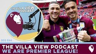 The Villa View Podcast S02 E44 | WE ARE PREMIER LEAGUE!