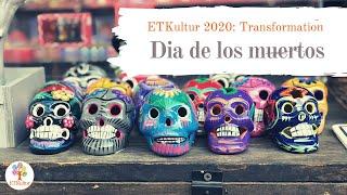 ETKultur 2020: Transformation - Dia de los muertos