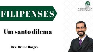 Um santo dilema - Fp 1.19-26 | Rev. Bruno Borges