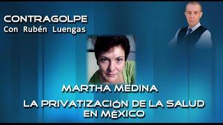 La privatización de la salud en México - Martha Medina en entrevista con Rubén Luengas