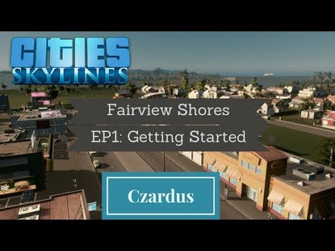 Cities Skylines: Fairview Shores EP 1 - Getting Started
