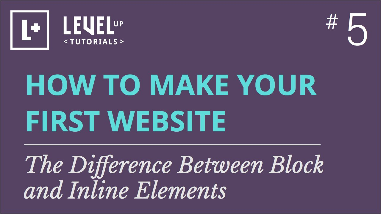 #5 - The Difference Between Block and Inline Elements
