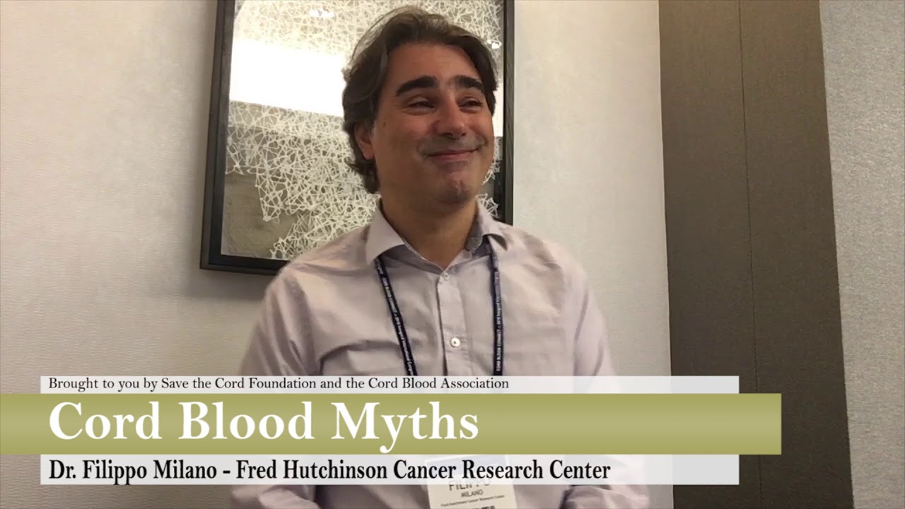Cord Blood Myths: Dr. Filippo Milano - Fred Hutchinson Cancer Research Center