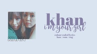 KHAN - I'm Your Girl? [Colour Coded Lyrics]