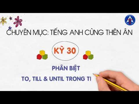 [TIẾNG ANH CÙNG THIÊN ÂN] - Kỳ 31: Phân Biệt To, Till, Until Trong Tiếng Anh