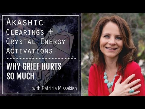Akashic Records + Crystal Energy Clearing: Why Grief Hurts So Much