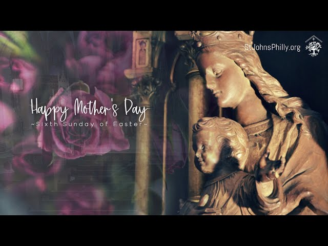 Sixth Sunday of Easter (Happy Mother's Day)