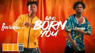 Imrana - Who Born You ft. Fameye (Official  Video)