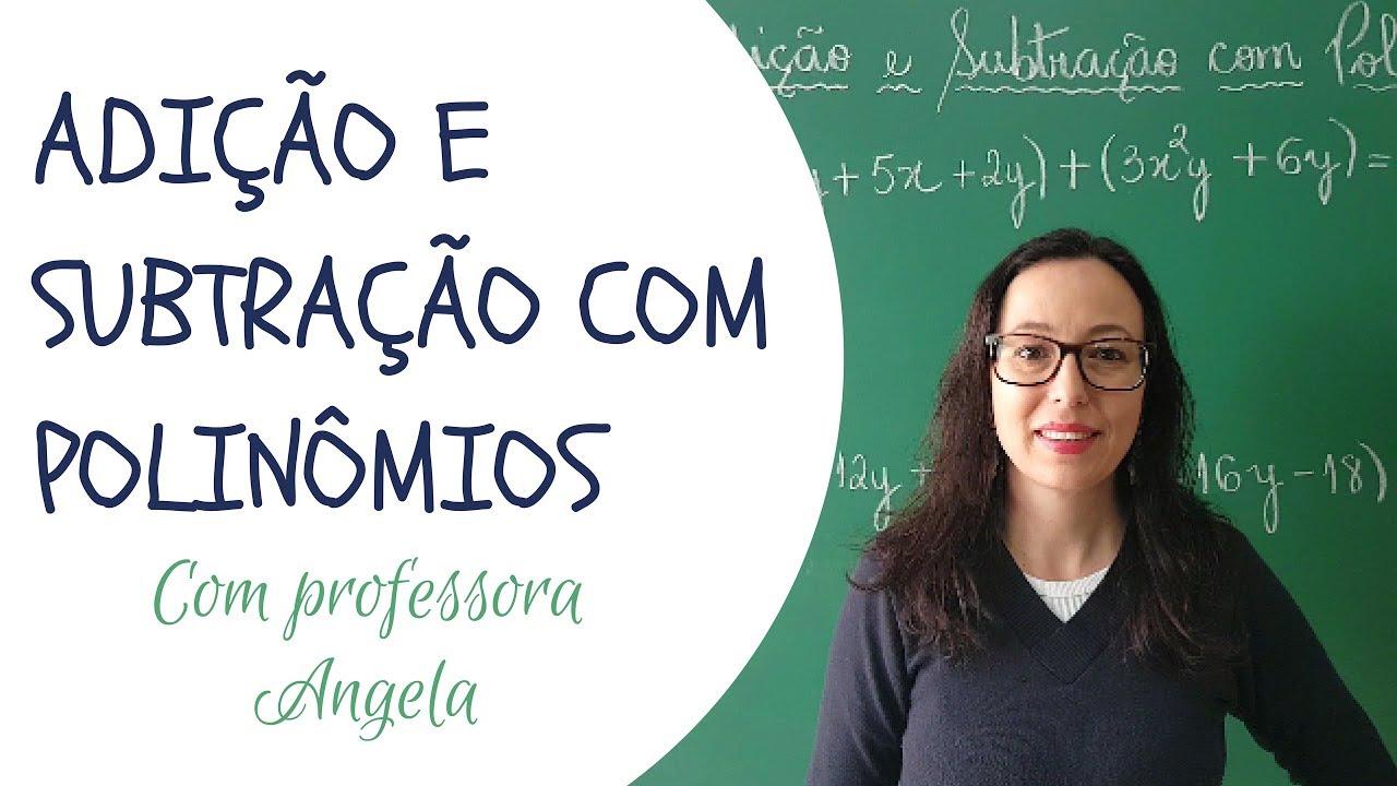 Adicao E Subtracao Com Polinomios Professora Angela Youtube