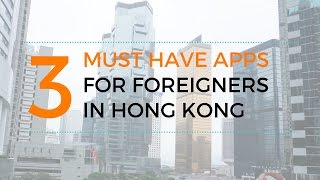 3 MUST HAVE APPS for foreigners in Hong Kong