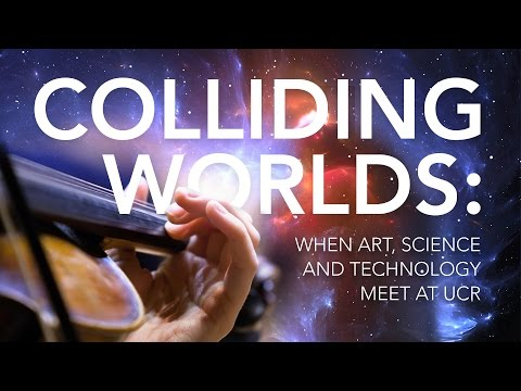 Colliding Worlds: When Art, Science and Technology meet at UC Riverside