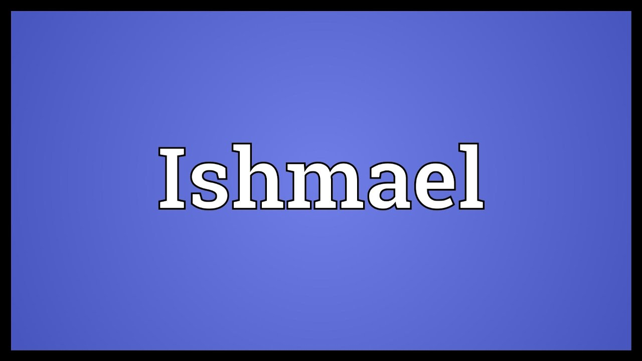 Name and meaning of the sons of ishmael - Ishmael Meaning