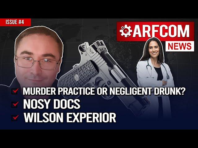 [ARFCOMNews]Murder Practice Or Negligent Drunk? + Nosy Docs+Wilson Experior