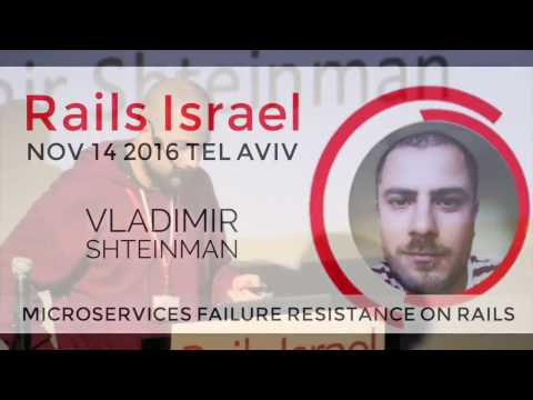Microservices Failure Resistance on Rails - Vladimir Shteinman at Rails Israel 2016