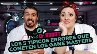Dr.Robot: Los 5 típicos errores que cometen los Game Masters