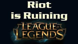 Riot Is Ruining League of Legends