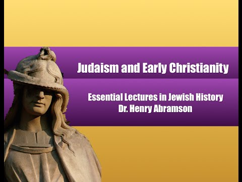 Judaism and Early Christianity (Essential Lectures in Jewish History) Dr. Henry Abramson