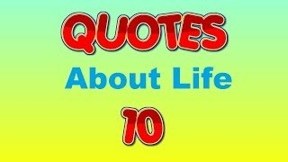 Quotes my top 10 quotes about life